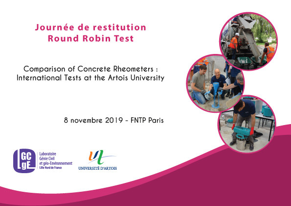 Journée de Restitution Round Robin Test / One-day feedback - Round Robin Test « Comparison of Concrete Rheometers : International Tests at the Artois University »